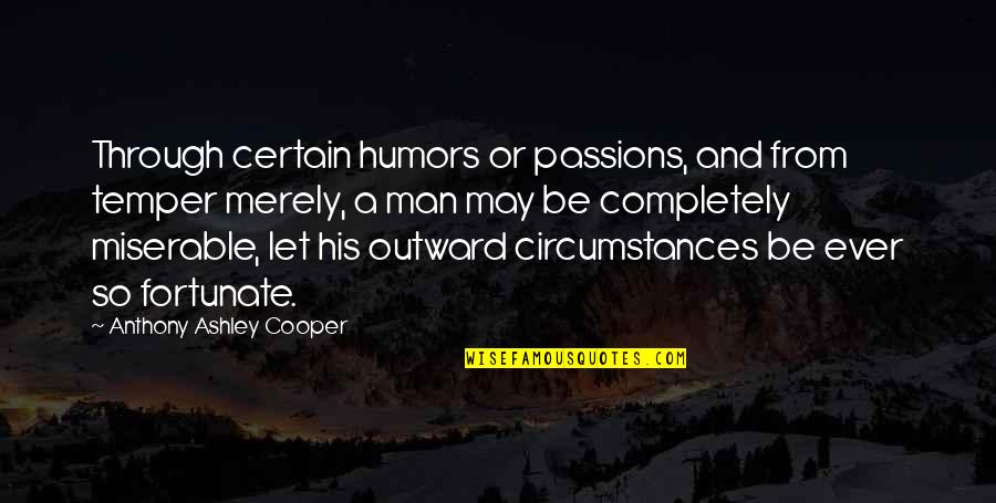 Temper'll Quotes By Anthony Ashley Cooper: Through certain humors or passions, and from temper