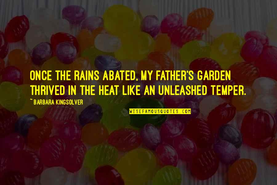 Temper'll Quotes By Barbara Kingsolver: Once the rains abated, my father's garden thrived