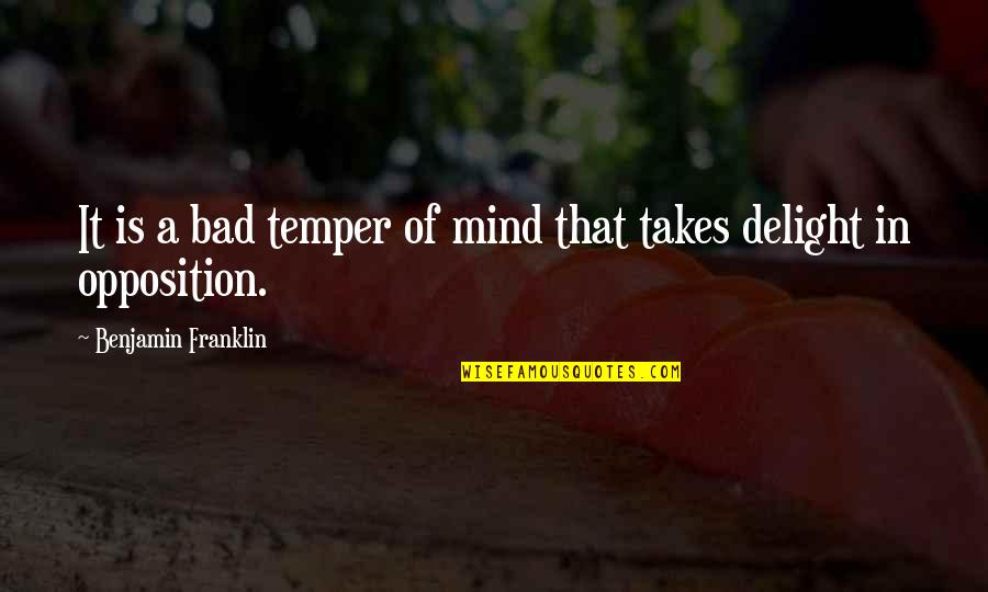 Temper'll Quotes By Benjamin Franklin: It is a bad temper of mind that