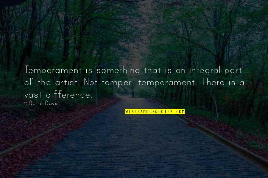 Temper'll Quotes By Bette Davis: Temperament is something that is an integral part