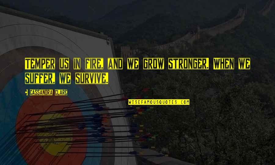 Temper'll Quotes By Cassandra Clare: Temper us in fire, and we grow stronger.