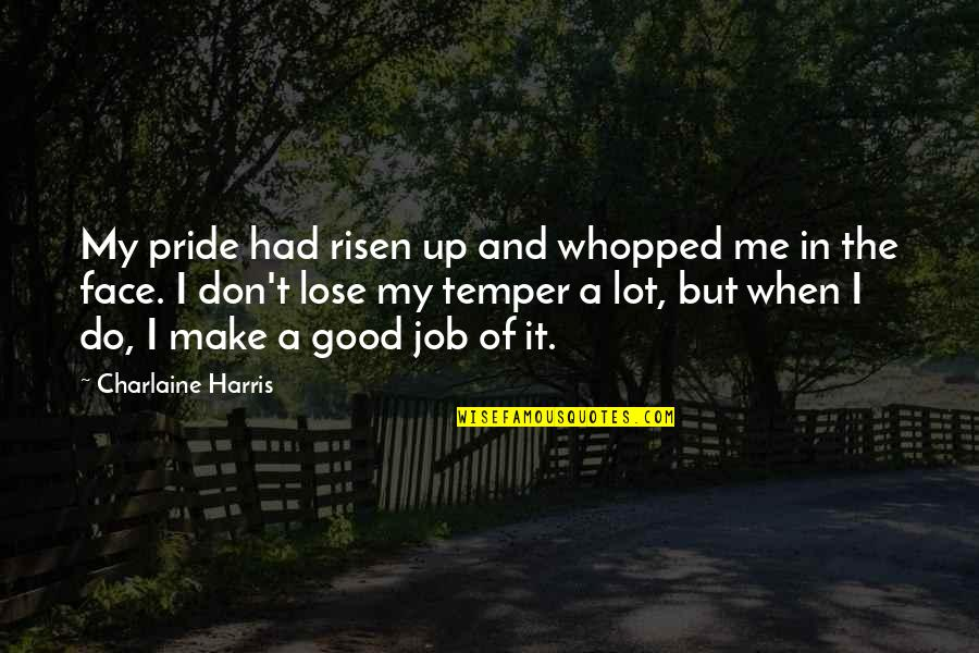 Temper'll Quotes By Charlaine Harris: My pride had risen up and whopped me