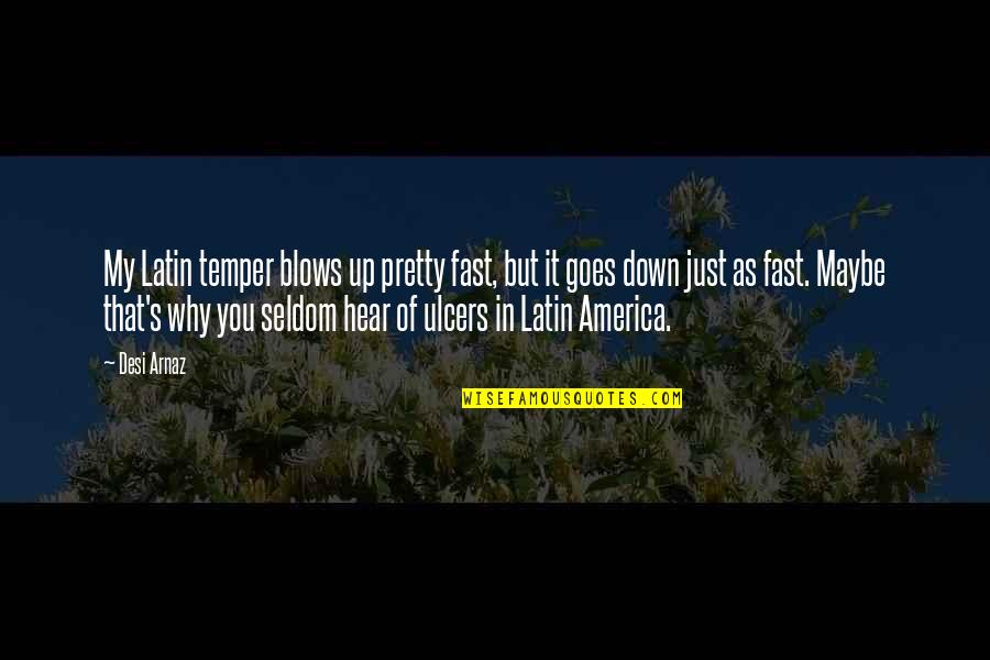 Temper'll Quotes By Desi Arnaz: My Latin temper blows up pretty fast, but