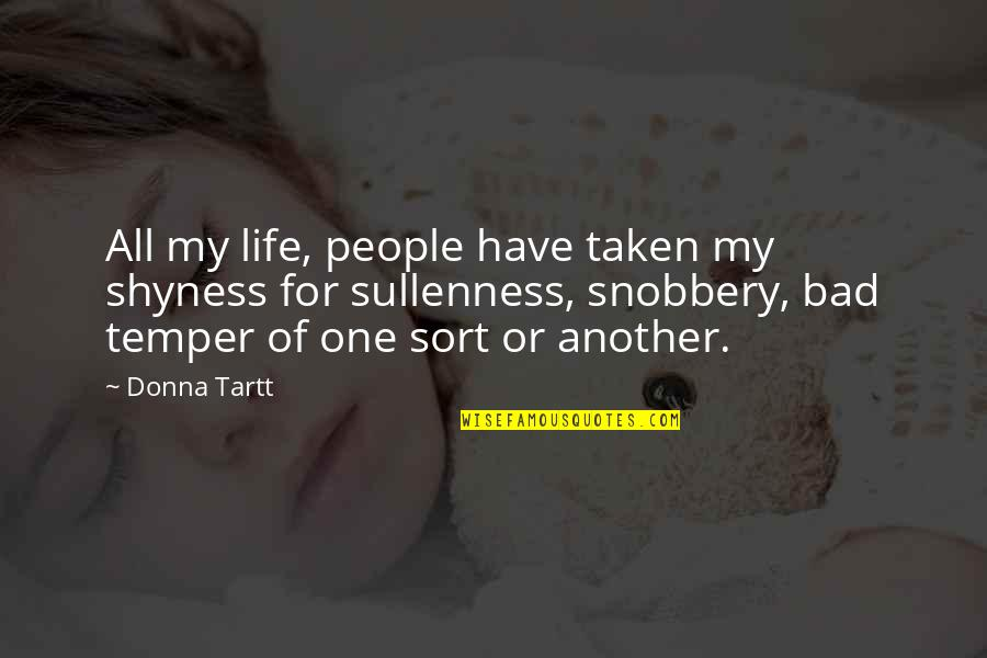 Temper'll Quotes By Donna Tartt: All my life, people have taken my shyness
