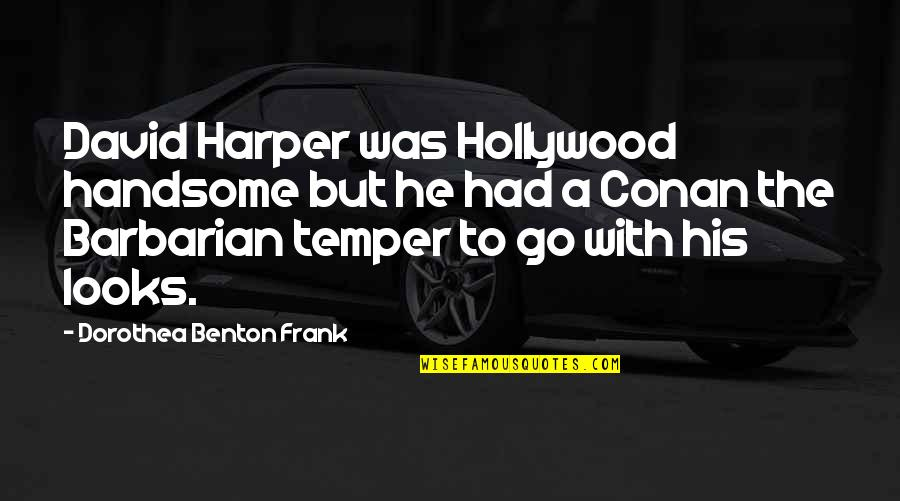 Temper'll Quotes By Dorothea Benton Frank: David Harper was Hollywood handsome but he had