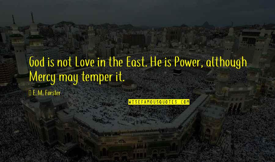 Temper'll Quotes By E. M. Forster: God is not Love in the East. He