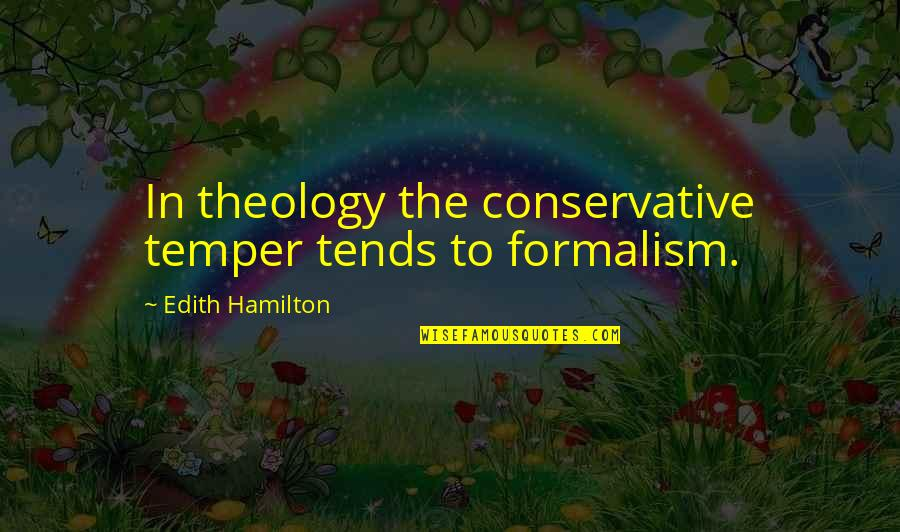 Temper'll Quotes By Edith Hamilton: In theology the conservative temper tends to formalism.