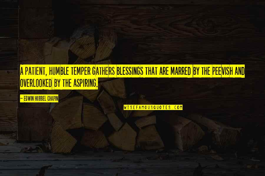 Temper'll Quotes By Edwin Hubbel Chapin: A patient, humble temper gathers blessings that are