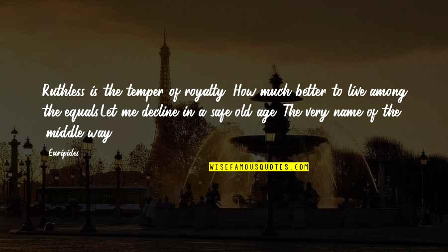 Temper'll Quotes By Euripides: Ruthless is the temper of royalty; How much