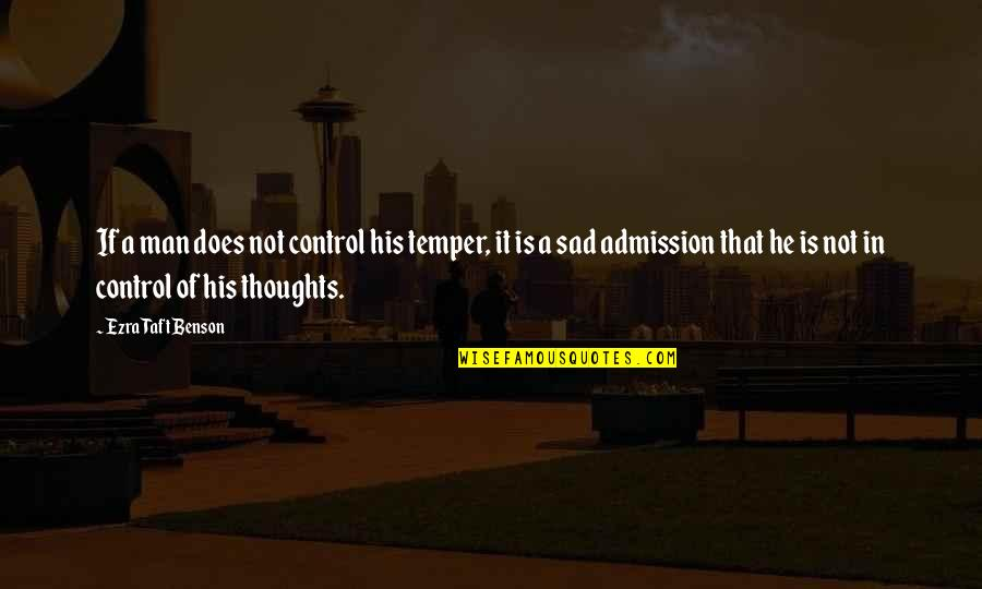 Temper'll Quotes By Ezra Taft Benson: If a man does not control his temper,