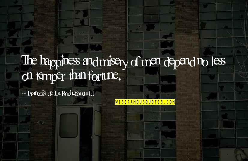 Temper'll Quotes By Francois De La Rochefoucauld: The happiness and misery of men depend no