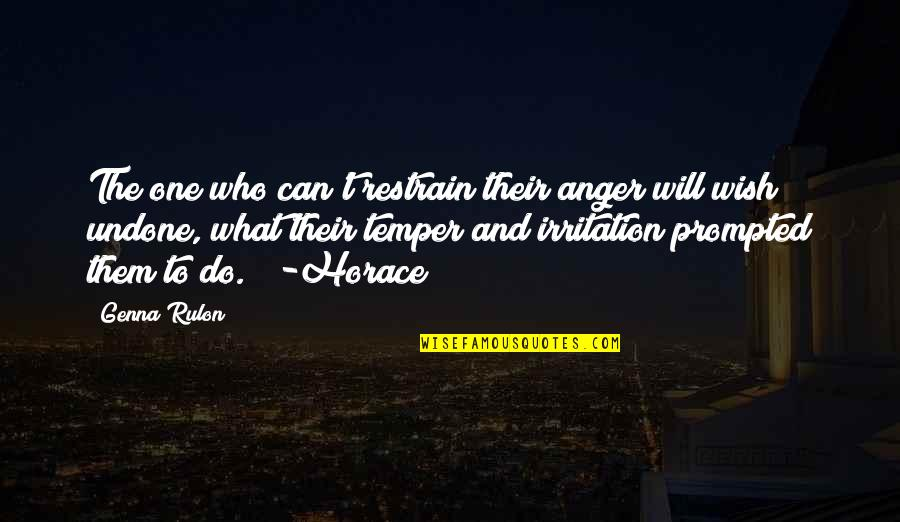 Temper'll Quotes By Genna Rulon: The one who can't restrain their anger will