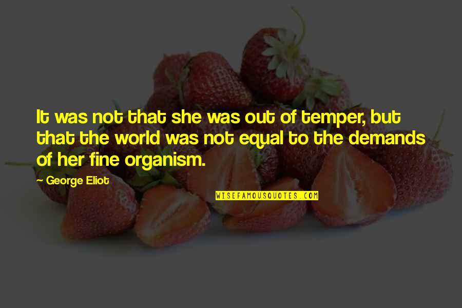 Temper'll Quotes By George Eliot: It was not that she was out of