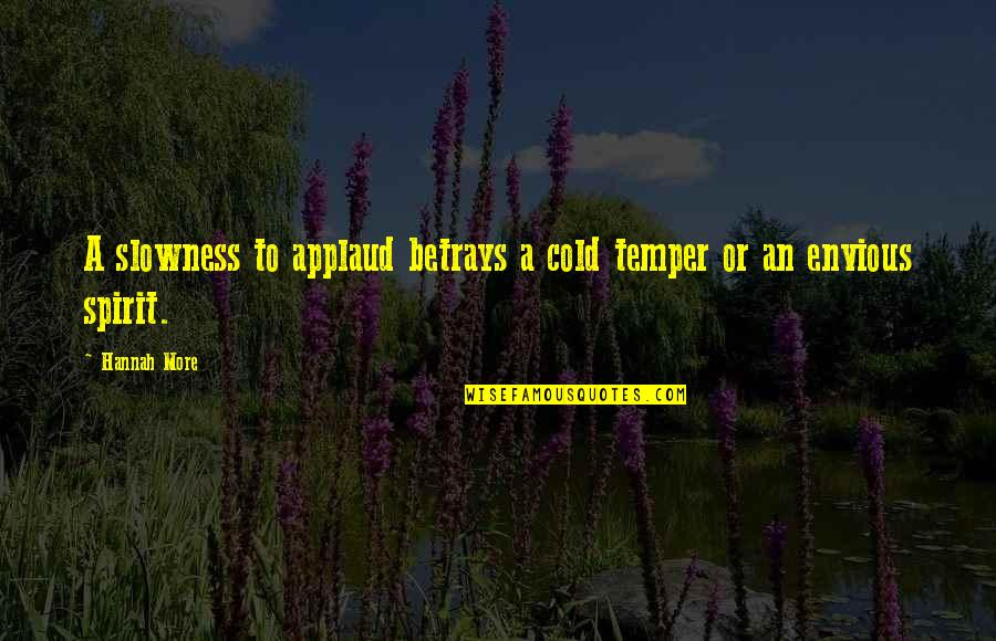Temper'll Quotes By Hannah More: A slowness to applaud betrays a cold temper