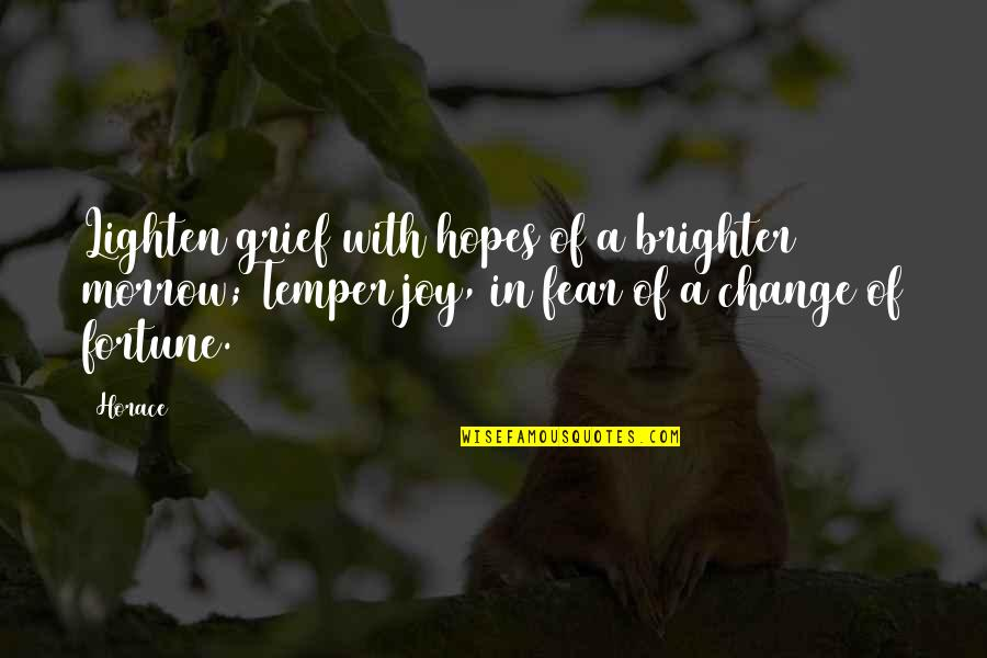 Temper'll Quotes By Horace: Lighten grief with hopes of a brighter morrow;