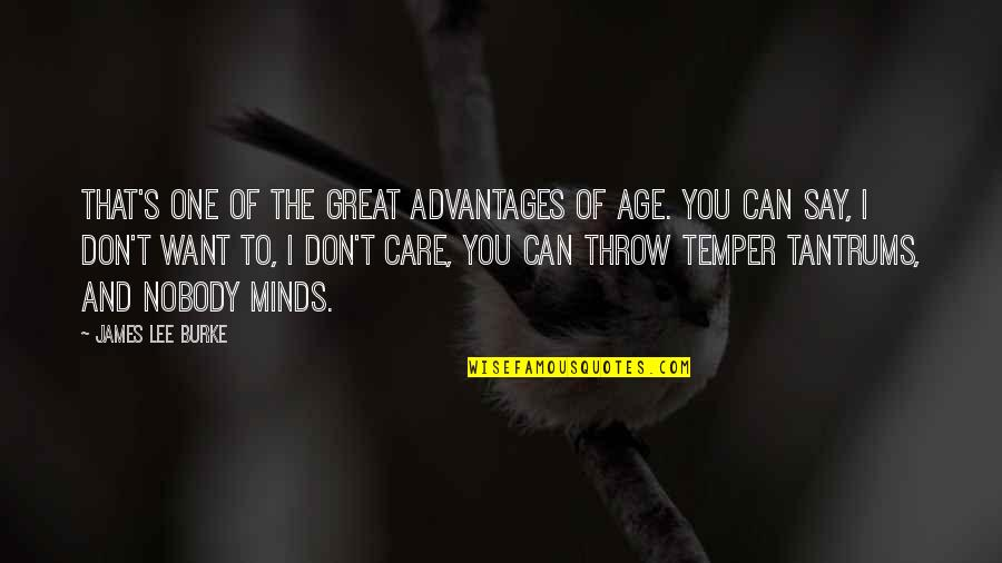 Temper'll Quotes By James Lee Burke: That's one of the great advantages of age.