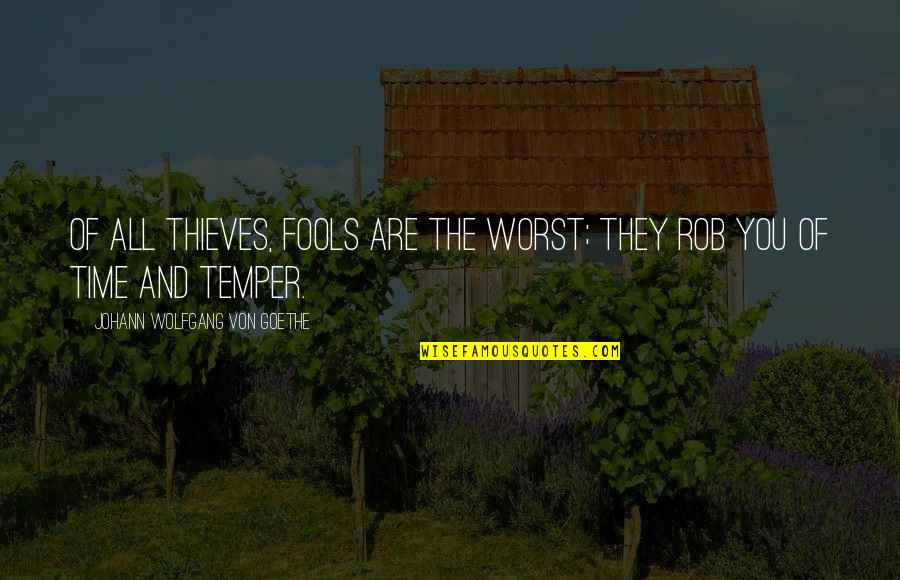 Temper'll Quotes By Johann Wolfgang Von Goethe: Of all thieves, fools are the worst; they