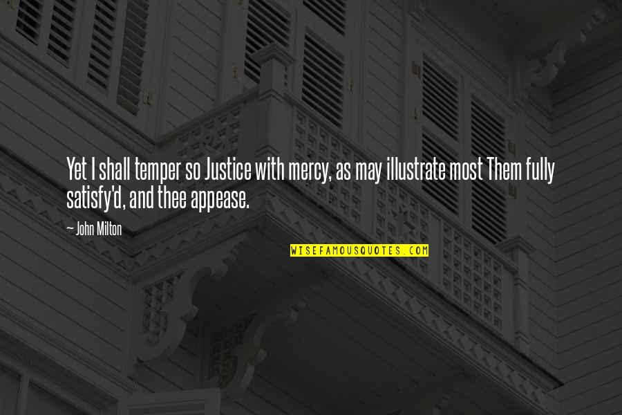 Temper'll Quotes By John Milton: Yet I shall temper so Justice with mercy,