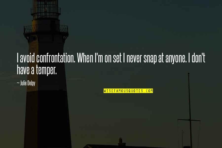 Temper'll Quotes By Julie Delpy: I avoid confrontation. When I'm on set I