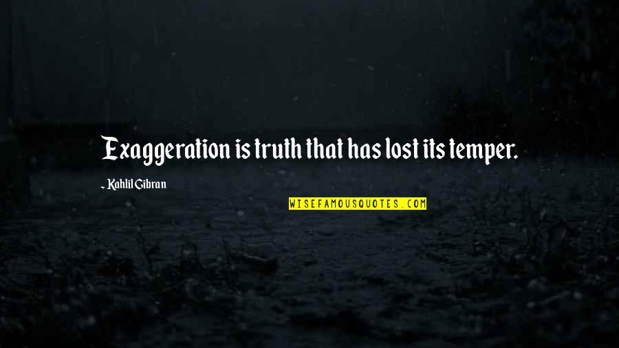 Temper'll Quotes By Kahlil Gibran: Exaggeration is truth that has lost its temper.