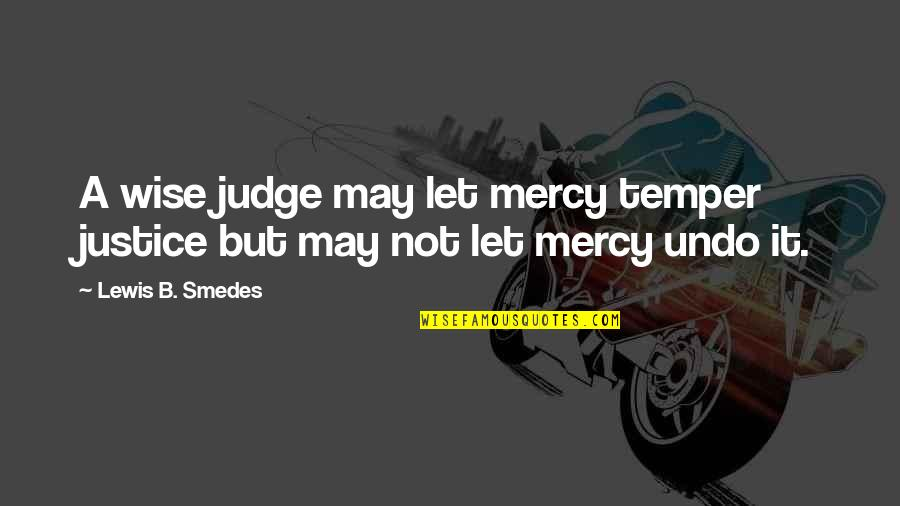Temper'll Quotes By Lewis B. Smedes: A wise judge may let mercy temper justice