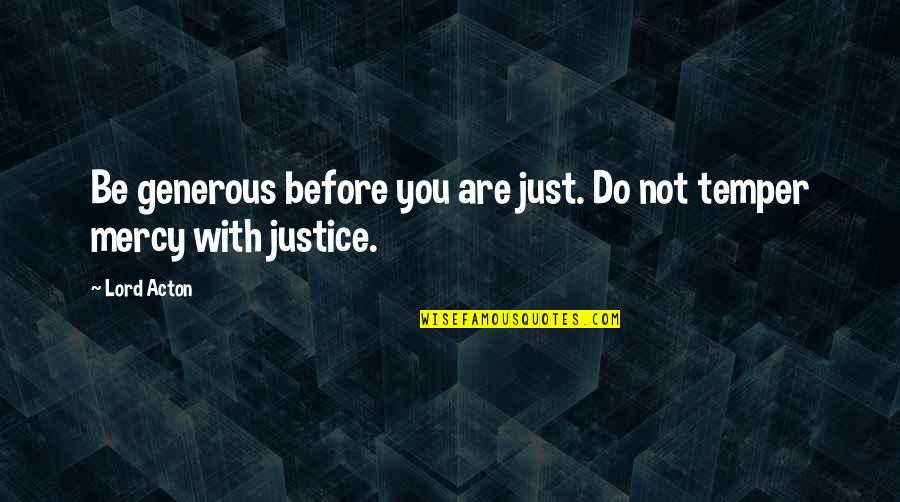 Temper'll Quotes By Lord Acton: Be generous before you are just. Do not