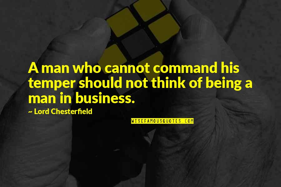 Temper'll Quotes By Lord Chesterfield: A man who cannot command his temper should
