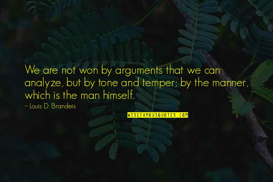 Temper'll Quotes By Louis D. Brandeis: We are not won by arguments that we