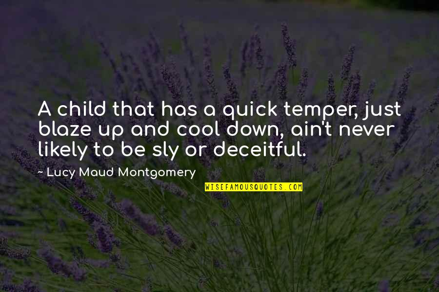 Temper'll Quotes By Lucy Maud Montgomery: A child that has a quick temper, just