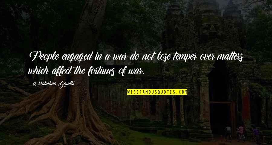 Temper'll Quotes By Mahatma Gandhi: People engaged in a war do not lose