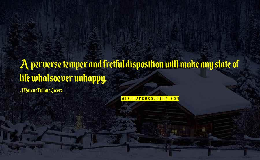 Temper'll Quotes By Marcus Tullius Cicero: A perverse temper and fretful disposition will make