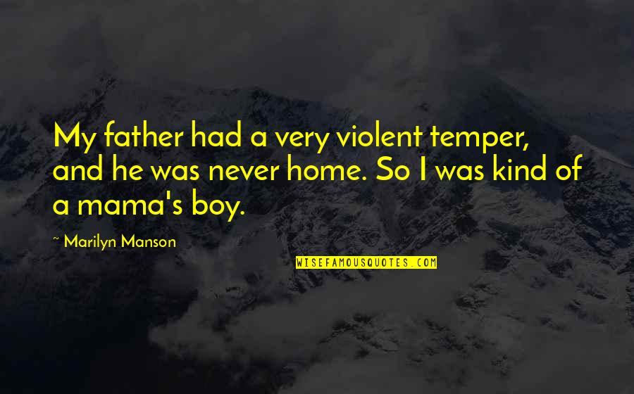 Temper'll Quotes By Marilyn Manson: My father had a very violent temper, and