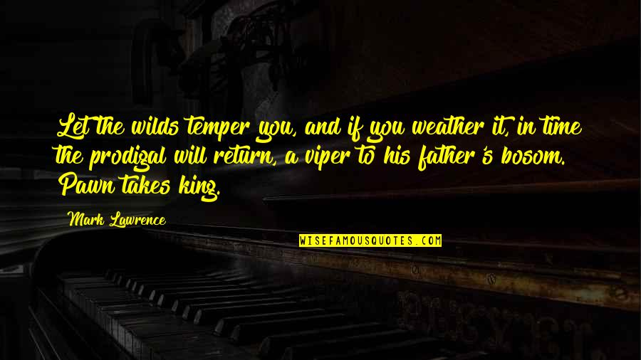Temper'll Quotes By Mark Lawrence: Let the wilds temper you, and if you