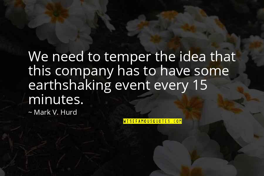 Temper'll Quotes By Mark V. Hurd: We need to temper the idea that this