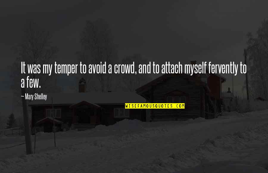 Temper'll Quotes By Mary Shelley: It was my temper to avoid a crowd,