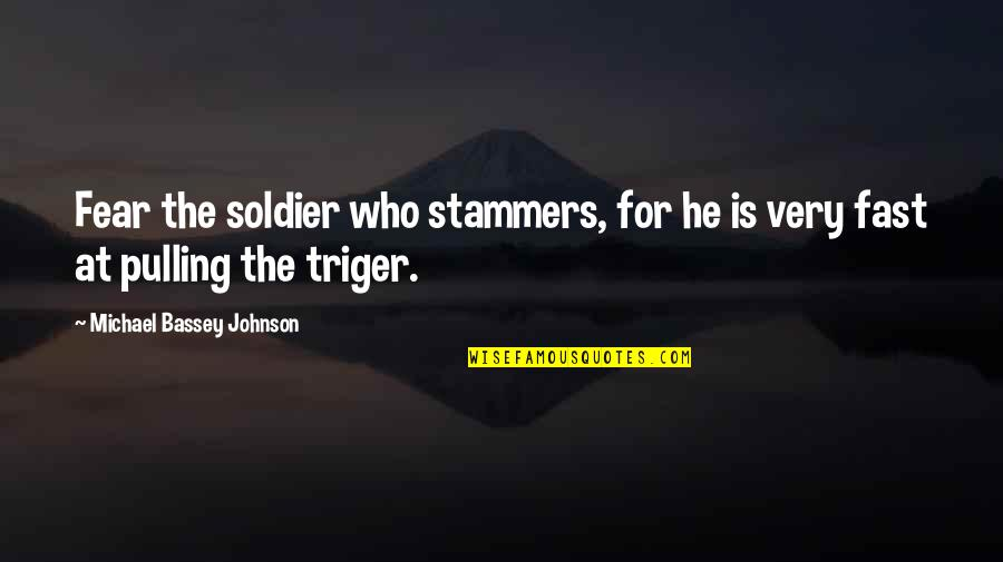 Temper'll Quotes By Michael Bassey Johnson: Fear the soldier who stammers, for he is