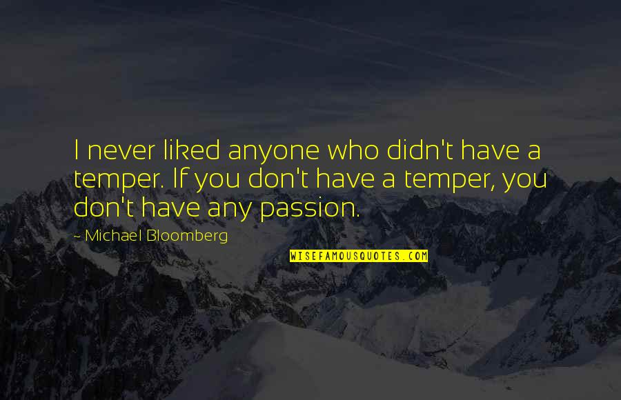 Temper'll Quotes By Michael Bloomberg: I never liked anyone who didn't have a