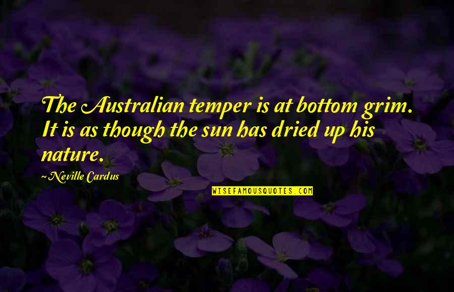 Temper'll Quotes By Neville Cardus: The Australian temper is at bottom grim. It