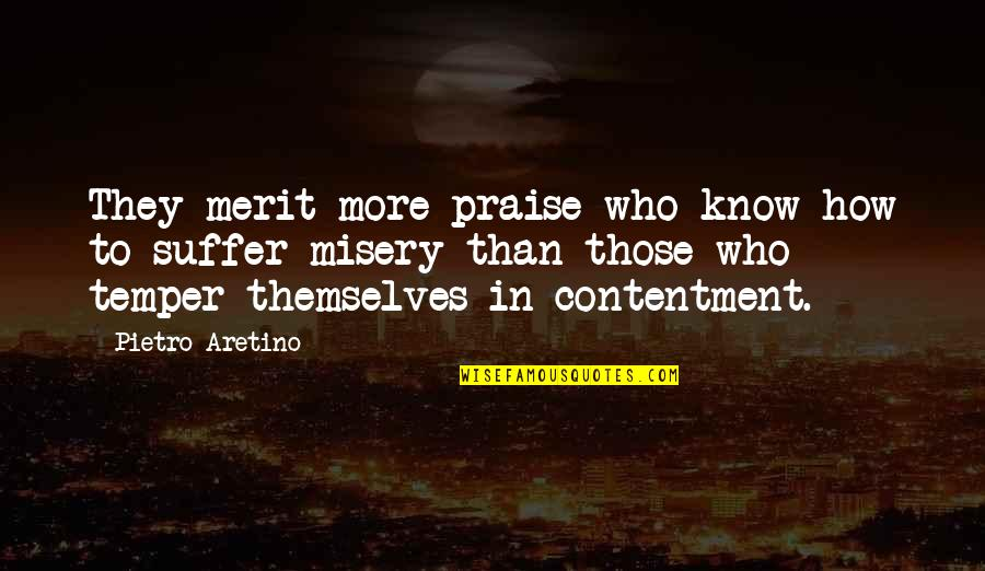 Temper'll Quotes By Pietro Aretino: They merit more praise who know how to