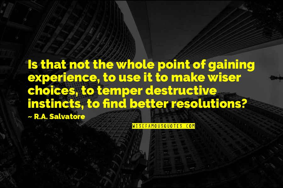 Temper'll Quotes By R.A. Salvatore: Is that not the whole point of gaining