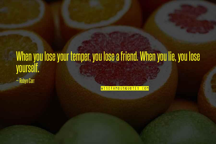 Temper'll Quotes By Robyn Carr: When you lose your temper, you lose a