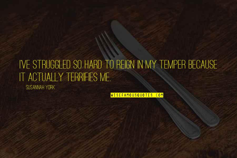 Temper'll Quotes By Susannah York: I've struggled so hard to reign in my
