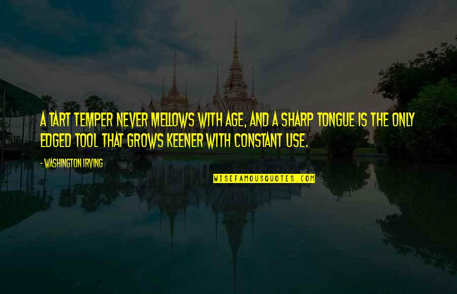 Temper'll Quotes By Washington Irving: A tart temper never mellows with age, and