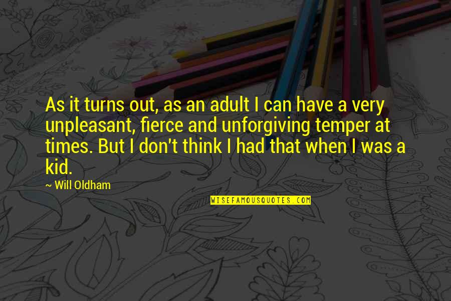 Temper'll Quotes By Will Oldham: As it turns out, as an adult I