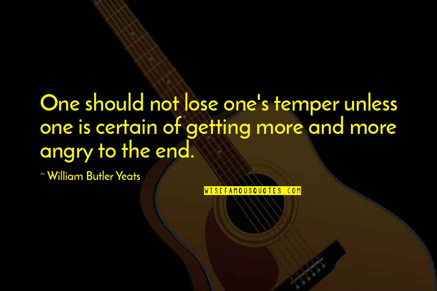 Temper'll Quotes By William Butler Yeats: One should not lose one's temper unless one