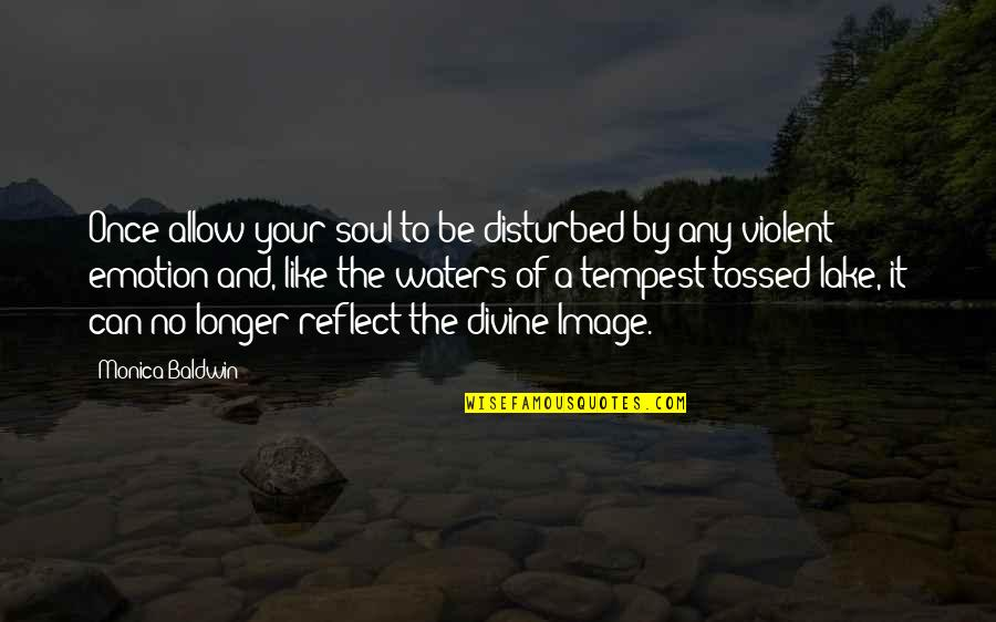 Tempest Tossed Quotes By Monica Baldwin: Once allow your soul to be disturbed by
