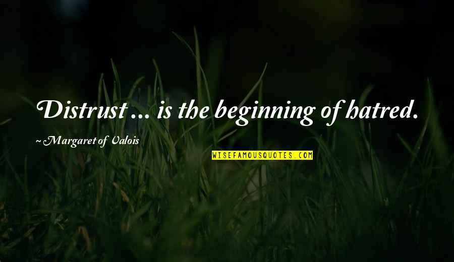 Tempesta Quotes By Margaret Of Valois: Distrust ... is the beginning of hatred.