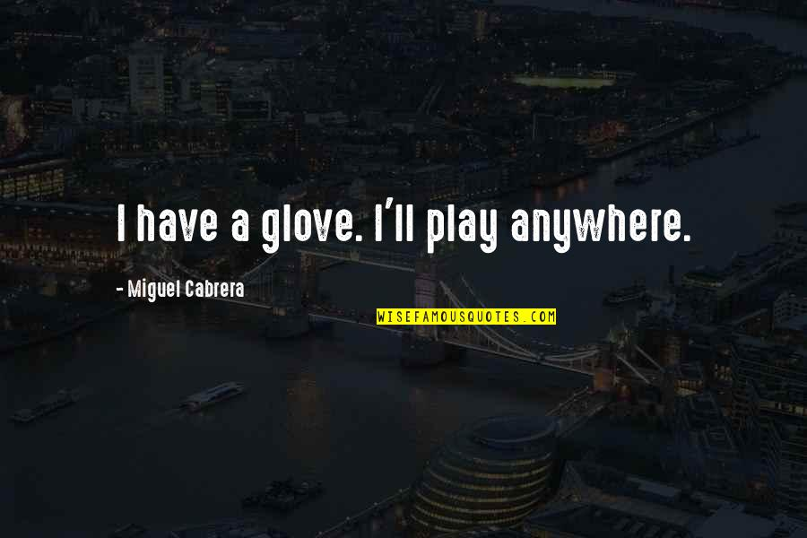Tempesta Quotes By Miguel Cabrera: I have a glove. I'll play anywhere.