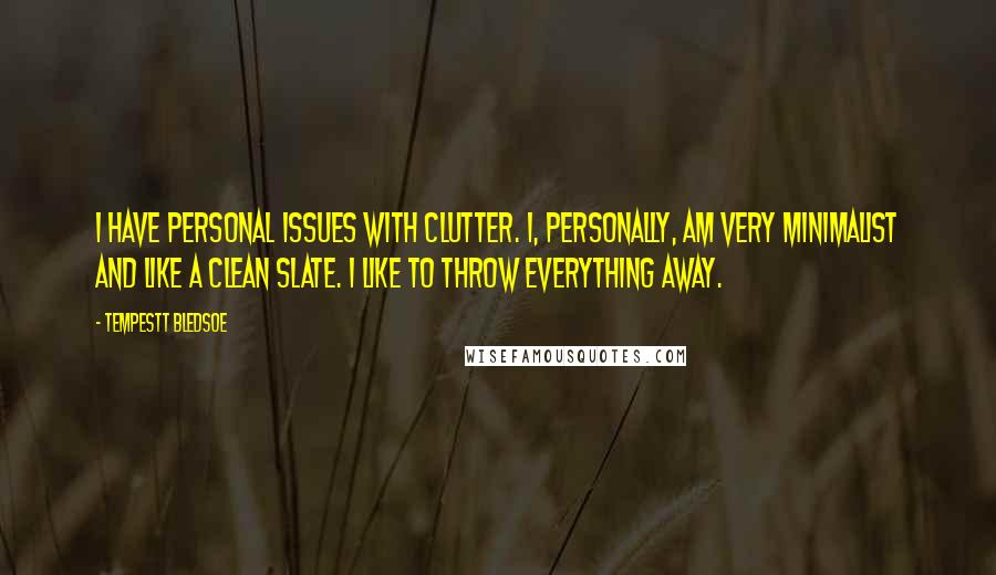 Tempestt Bledsoe quotes: I have personal issues with clutter. I, personally, am very minimalist and like a clean slate. I like to throw everything away.
