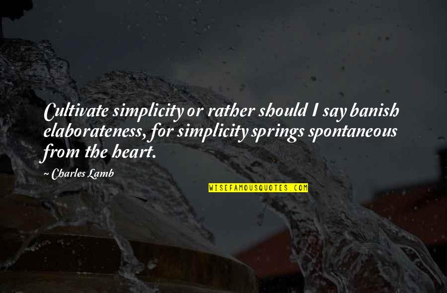 Temporary Pleasure Quotes By Charles Lamb: Cultivate simplicity or rather should I say banish